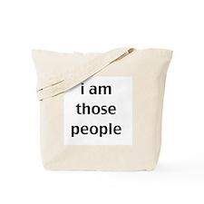 i am those people Tote Bag