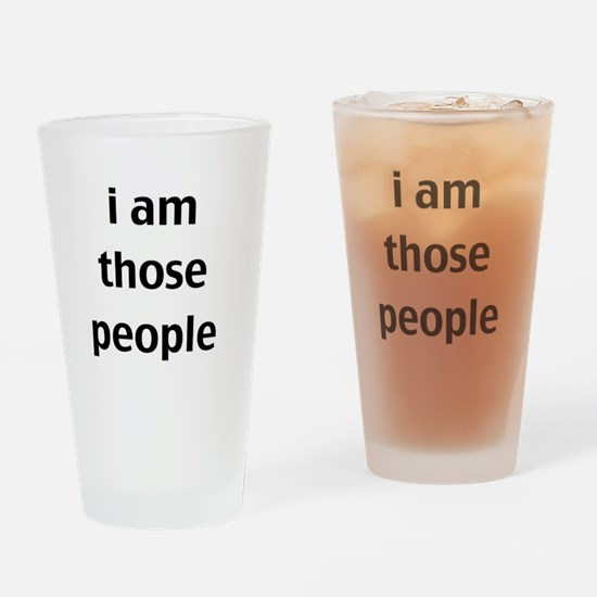 i am those people Drinking Glass