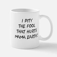 I Pity The Fool That Hurts Mama Earth! Mug
