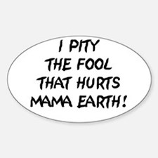 I Pity the Fool That Hurts Mama Earth! Decal