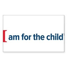 I am for the child Bumper Stickers