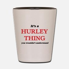 It's a Hurley thing, you wouldn&#39 Shot Glass