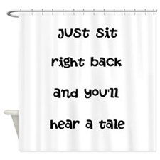 Just sit right back Shower Curtain