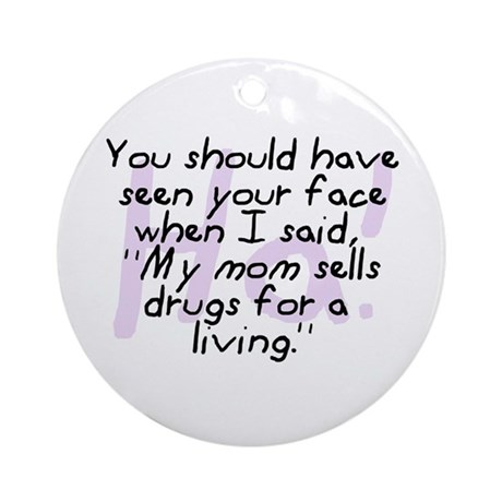 Mom Sells Drugs Ornament (Round)