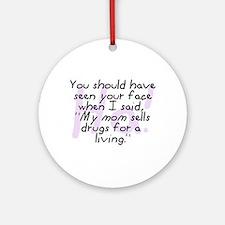 Mom Sells Drugs Ornament (Round)