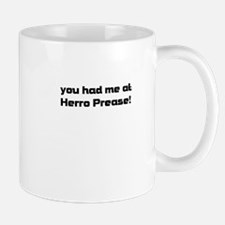 you had me at Herro Prease! Mug