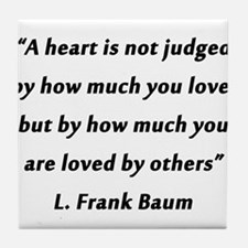 Baum - Heart Is Not Judged Tile Coaster