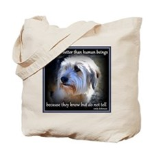 Dogs are better... Tote Bag