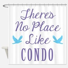 Theres No Place Like Condo Shower Curtain