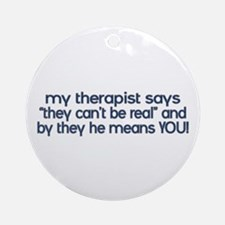 my therapist says Ornament (Round)