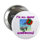 """I'm All About Gardening 2.25"""" Button (100 pack)"""