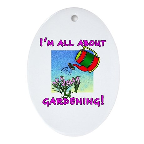I'm All About Gardening Oval Ornament