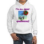 I'm All About Gardening Hooded Sweatshirt