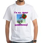 I'm All About Gardening White T-Shirt