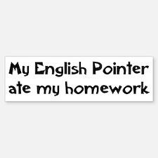 English Pointer ate my homewo Bumper Bumper Bumper Sticker