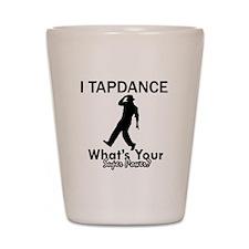 TapDance my superpower Shot Glass