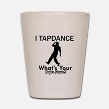 TapDance my superpower Shot Glass