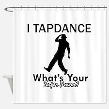 TapDance my superpower Shower Curtain