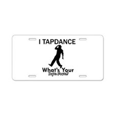 TapDance my superpower Aluminum License Plate