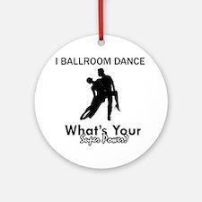 Ballroom my superpower Ornament (Round)