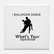 Ballroom my superpower Tile Coaster