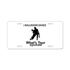 Ballroom my superpower Aluminum License Plate
