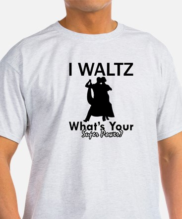 Waltz my superpower T-Shirt