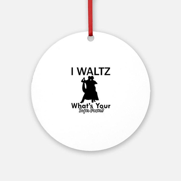 Waltz my superpower Ornament (Round)