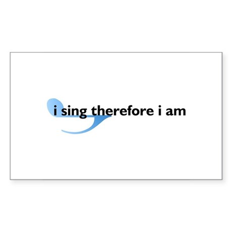I Sing Therefore I Am Rectangle Sticker