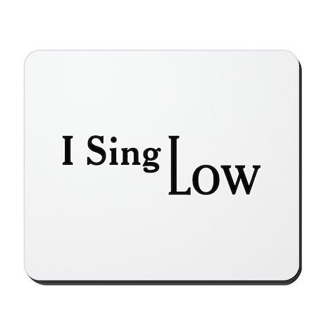 I Sing Low Mousepad