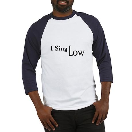 I Sing Low Baseball Jersey
