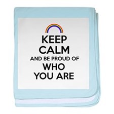 Keep Calm and Be Proud of Who You Are baby blanket