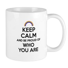 Keep Calm and Be Proud of Who You Are Mug