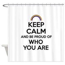 Keep Calm and Be Proud of Who You Are Shower Curta