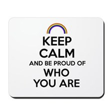 Keep Calm and Be Proud of Who You Are Mousepad