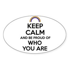 Keep Calm and Be Proud of Who You Are Bumper Stickers