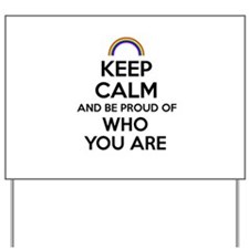 Keep Calm and Be Proud of Who You Are Yard Sign