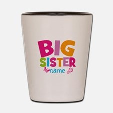 Personalized Name - Big Sister Shot Glass