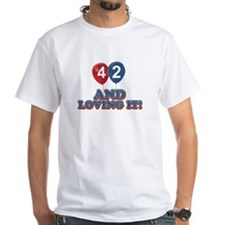 42 and loving it designs Shirt