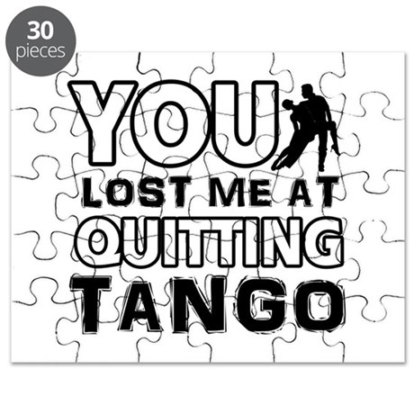 You lost me at quitting Tango Puzzle
