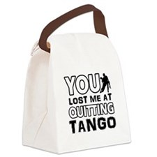 You lost me at quitting Tango Canvas Lunch Bag