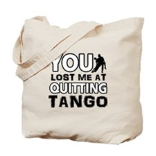 You lost me at quitting Tango Tote Bag