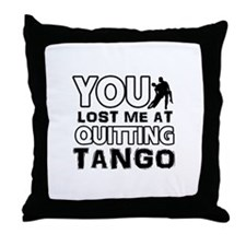 You lost me at quitting Tango Throw Pillow