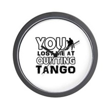 You lost me at quitting Tango Wall Clock