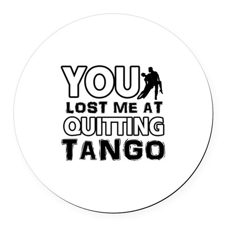 You lost me at quitting Tango Round Car Magnet