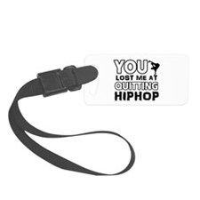 You lost me at quitting Hip Hop Luggage Tag