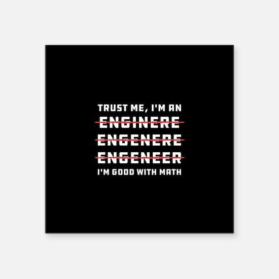 "Trust Me I'm an Engineer Square Sticker 3"" x 3"""