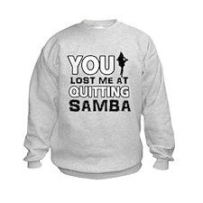You lost me at quitting Samba Sweatshirt
