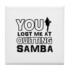 You lost me at quitting Samba Tile Coaster