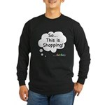 The Retail Therapy Long Sleeve Dark T-Shirt